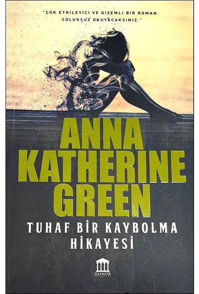 Tuhaf Bir Kaybolma Hikayesi - Anna Katherine Green