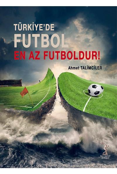 Türkiye'de Futbol En Az Futboldur - Ahmet Talimciler