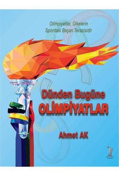 Dünden Bugüne Olimpiyatlar - Ahmet Ak