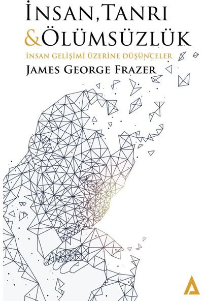 Insan, Tanrı ve Ölümsüzlük - James George Frazer