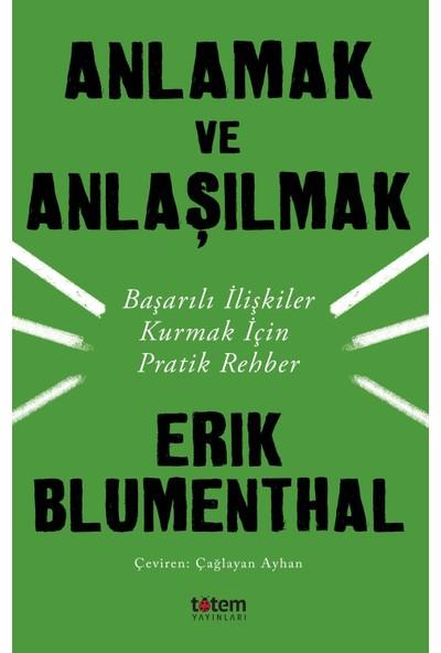 Anlamak Ve Anlaşılmak - Erık Blumenthal