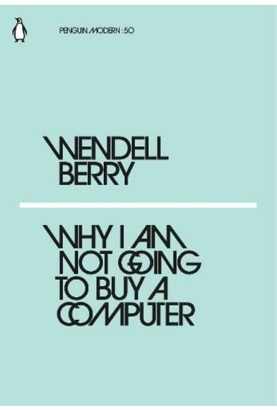 Why I Am Not Going To Buy A Computer - Wendell Berry