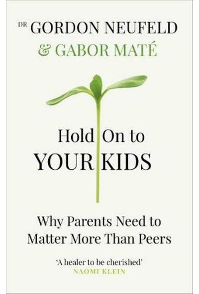 Hold On To Your Kids - Gordon Neufeld