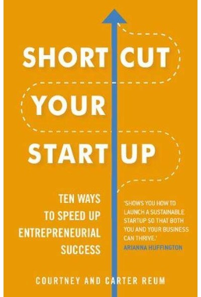 Shortcut Your Startup: Ten Ways To Speed Up Entrepreneurial Success - Courtney & Carter Reum