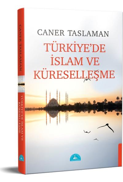 Türkiye'de Islam ve Küreselleşme - Caner Taslaman