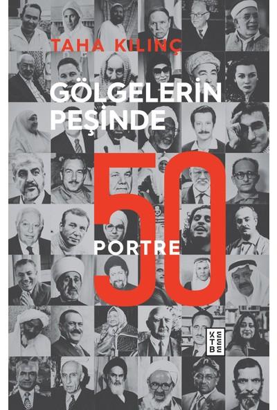 Gölgelerin Peşinde:50 Portre - Taha Kılınç