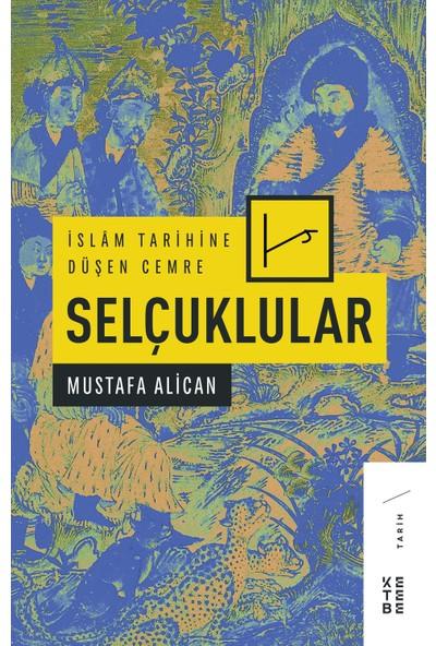 İslam Tarihine Düşen Cemre:Selçuklular - Mustafa Alican