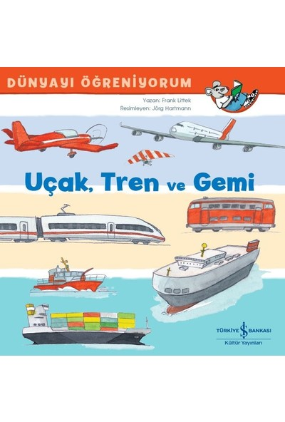 Uçak, Tren Ve Gemi Dünyayı Öğreniyorum - Frank Littek