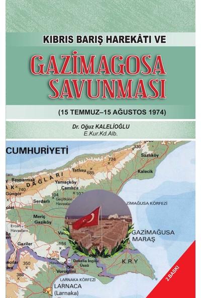 Kıbrıs Barış Harekatı Ve Gazimagosa Savunması - Oğuz Kalelioğlu