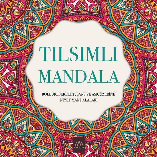 Tılsımlı Mandala Boyama - Bolluk, Bereket, Şans ve Aşk Üzerine Niyet Mandalaları
