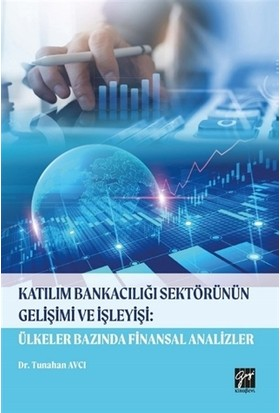 Katılım Bankacılığı Sektörünün Gelişimi Ve İşleyişi: Ülkeler Bazında Finansal Analizler - Tunahan Avcı