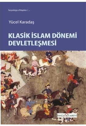 Klasik İslam Dönemi Devletleşmesi - Yücel Karadaş