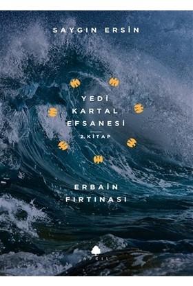 Erbain Fırtınası - Yedi Kartal Efsanesi 2. Kitap - Saygın Ersin