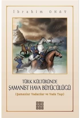 Türk Kültüründe Şamanist Hava Büyücülüğü - İbrahim Onay