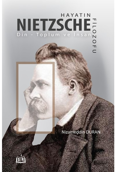 Hayatın Filozofu Nietzsche - Nizameddin Duran