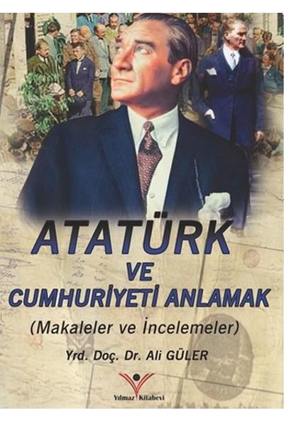 Atatürk'ü ve Cumhuriyeti Anlamak - Ali Güler