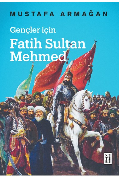 Gençler İçin Fatih Sultan Mehmed - Mustafa Armağan