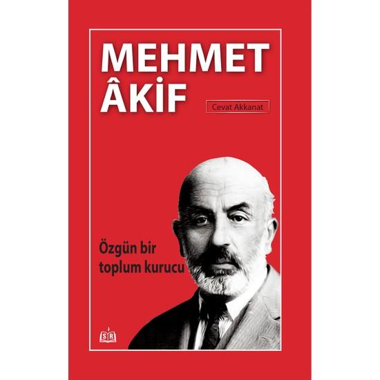Özgün Bir Toplum Kurucu Mehmet Âkif - Cevat Akkanat