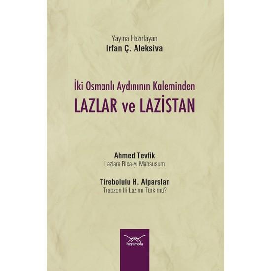 Iki Osmanlı Aydınının Kaleminden Lazlar ve Lazistan - Irfan Ç. Aleksiva