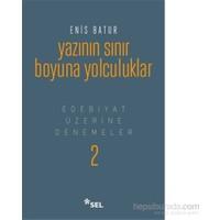Yazının Sınır Boyuna Yolculuk - Edebiyat Üzerine Denemeler 2-Enis Batur