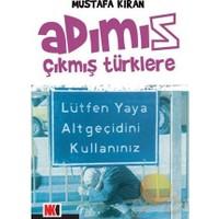 Adımız Çıkmış Türklere-Mustafa Kıran
