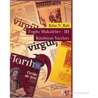 Toplu Makaleler 3 - Kitabiyat Yazıları-Rıfat N. Bali