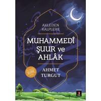 Akleden Kalplere: Muhammedi Şuur Ve Ahlak - Ahmet Turgut