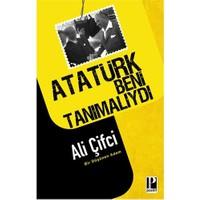 Atatürk Beni Tanımalıydı