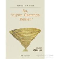 Su, Tüyün Üzerinde Bekler-Enis Batur