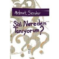 Sizi Nereden Tanıyorum?-Mehmet Serdar