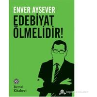 Edebiyat Ölmelidir!-Enver Aysever