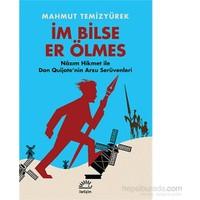 İm Bilse Er Ölmes - Nâzım Hikmet İle Don Quijote'Nin Arzu Serüvenleri-Mahmut Temizyürek