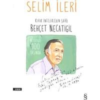 Kırık İnceliklerin Şairi Behçet Necatigil-Selim İleri