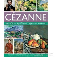 Cézanne - 500 Görsel Eşliğinde Yaşamı Ve Eserleri-Susie Hodge