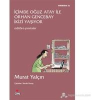 İçimde Oğuz Atay ile Orhan Gencebay İkizi Yaşıyor - Murat Yalçın