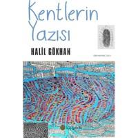 Kentlerin Yazısı-Halil Gökhan