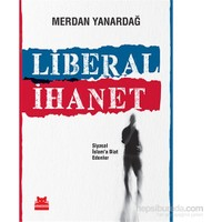 Liberal İhanet - Siyasal İslama Biat Edenler-Merdan Yanardağ
