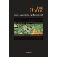 Şehir Meydanında Fıçı Yuvarlamak-Enis Batur