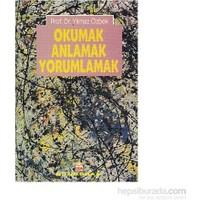 Okumak Anlamak Yorumlamak-Yılmaz Özbek