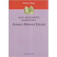 Batı Medeniyeti Karşısında Ahmed Midhat Efendi - M. Orhan Okay