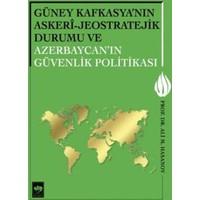 Güney Kafkasya'nın Askeri - Jeostratejik Durumu Ve Azerbaycan'ın Güvenlik Politikası