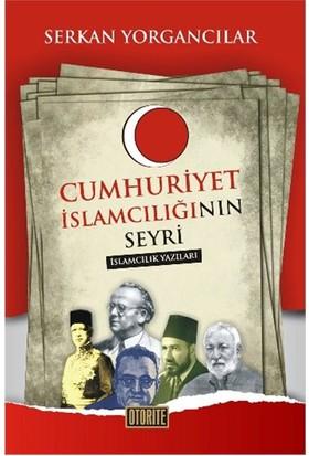 Cumhuriyet İslamcılığının Seyri - (İslamcılık Yazıları)-Serkan Yorgancılar