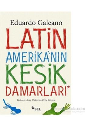 Latin Amerika'nın Kesik Damarları - Eduardo Galeano