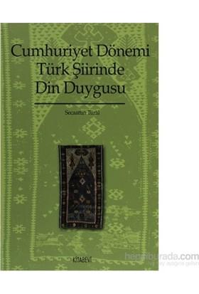 Cumhuriyet Dönemi Türk Şiirinde Din Duygusu (1923-1970)-Secaattin Tural