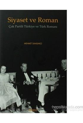 Siyaset Ve Roman - Çok Partili Türkiye Ve Türk Romanı-Mehmet Samsakçı