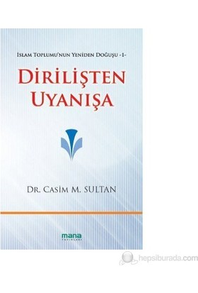 Dirilişten Uyanışa - İslam Toplumu'nun Yeniden Doğuşu 1 - Casim M. Sultan