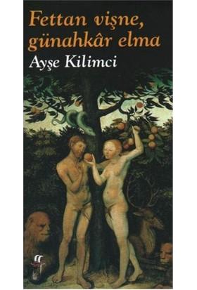 Fettan Vişne, Günahkar Elma-Ayşe Kilimci