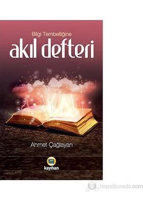 Bilgi Tembelliğine Akıl Defteri-Ahmet Çağlayan