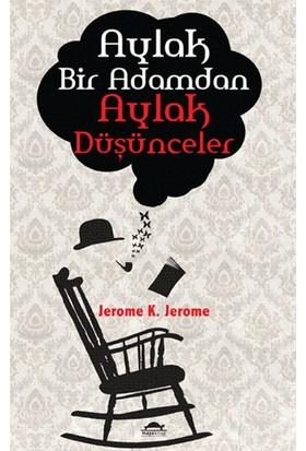 Aylak Bir Adamdan Aylak Düşünceler-Jerome K. Jerome