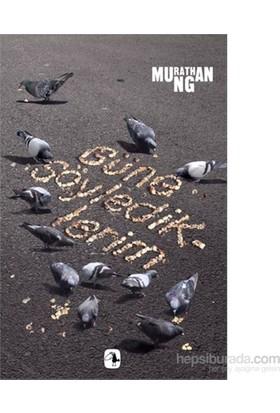 Güne Söylediklerim-Murathan Mungan
